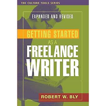 Getting Started as a Freelance Writer (Revised and expanded ed) by Ro