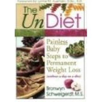 The UnDiet - Painless Baby Steps to Permanent Weight Loss (Without a D