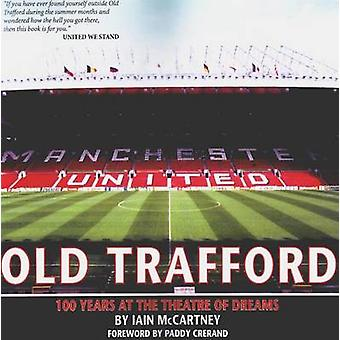 Old Trafford - 100 Years of the Theatre of Dreams (2nd Revised edition