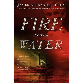 Fire in the Water by James Alexander Thom - 9781935628569 Book