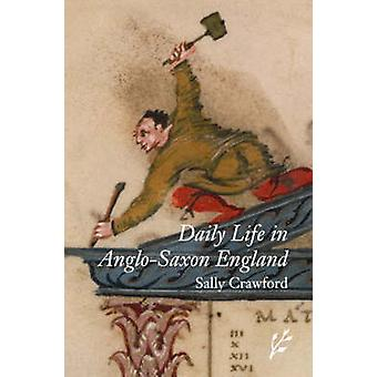 Daily Life in AngloSaxon England by Crawford & Sally