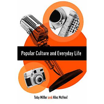 Popular Culture and Everyday Life by Miller & Toby