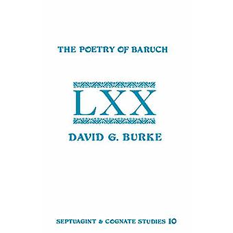 The Poetry of Baruch A Reconstruction and Analysis of the Original Hebrew Text of Baruch 3959 by Burke & David G.
