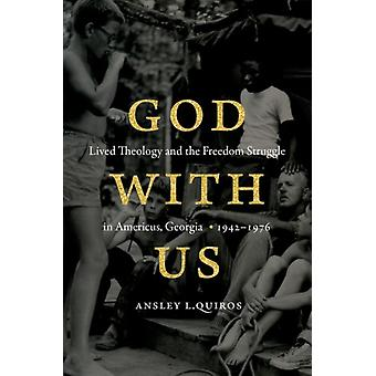 God with Us Lived Theology and the Freedom Struggle in Americus Georgia 19421976 por Ansley L Quiros