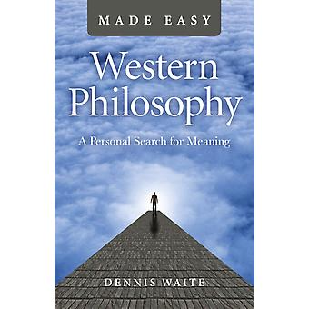 Western Philosophy Made Easy by Dennis Waite
