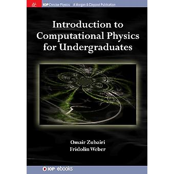 Introduction to Computational Physics for Undergraduates by Zubairi & Omair