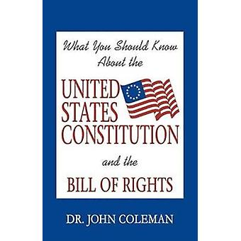 What You Should Know About the United States Constitution by Coleman & John
