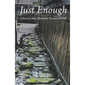 Just Enough - A Journey into Thailand's Troubled South by Mira Lee Man