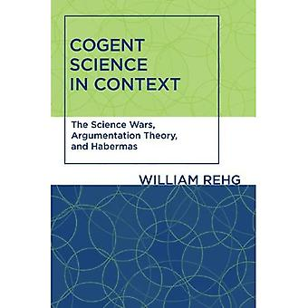 Cogent Science in Context: The Science Wars, Argumentation Theory, and Habermas