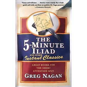 The Five Minute Iliad Other Instant Classics Great Books for the Short Attention Span by Nagan & Greg