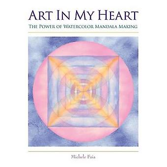 Art In My Heart The Power of Watercolor Mandala Making by Faia & Michele