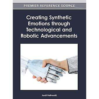 Creating Synthetic Emotions Through Technological and Robotic Advancements by Vallverd & Jordi
