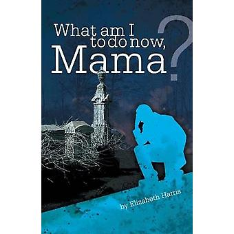 What Am I to Do Now Mama by Harris & Elizabeth