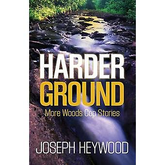 Harder Ground More Woods Cop Stories by Heywood & Joseph