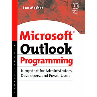 Microsoft Outlook Programming Jumpstart for Administrators Developers and Power Users by Mosher & Sue