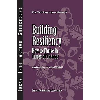 Building Resiliency How to Thrive in Times of Change by Pulley & Mary Lynn