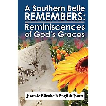 A Southern Belle Remembers Reminiscences of Gods Graces by EnglishJones & Jimmie Elizabeth