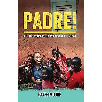 Padre A Place Whose Rules Rearrange Your Own by Moore & Raven