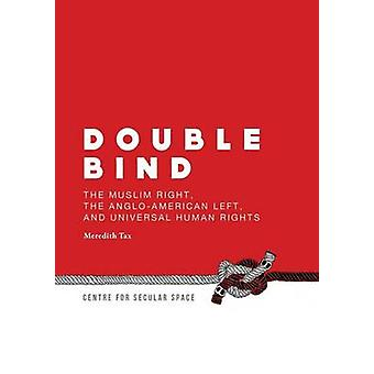 Double Bind The Muslim Right the AngloAmerican Left and Universal Human Rights by Tax & Meredith