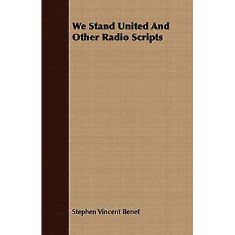 We Stand United And Other Radio Scripts by Benet & Stephen Vincent