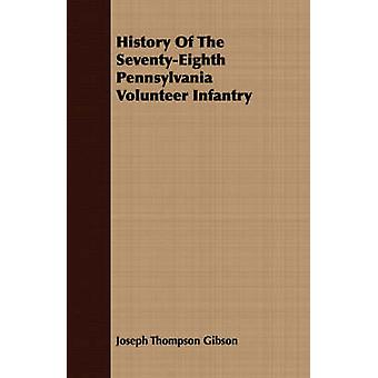 History Of The SeventyEighth Pennsylvania Volunteer Infantry by Gibson & Joseph Thompson