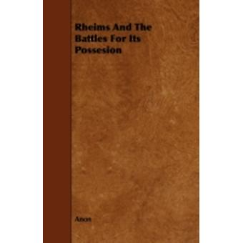 Rheims and the Battles for Its Possesion by Anon