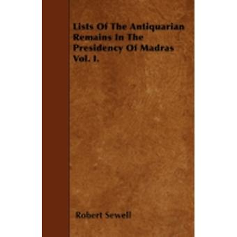 Lists Of The Antiquarian Remains In The Presidency Of Madras Vol. I. by Sewell & Robert