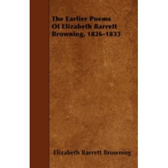 The Earlier Poems Of Elizabeth Barrett Browning 18261833 by Browning & Elizabeth Barrett