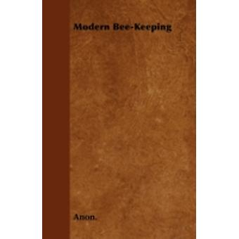 Modern BeeKeeping by Anon.