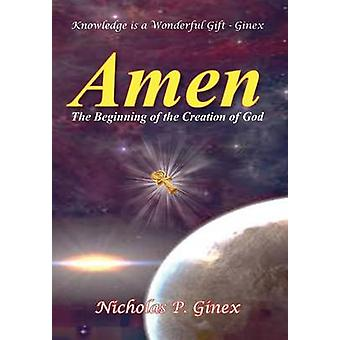Amen The Beginning of the Creation of God by Ginex & Nicholas P.