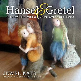 Hansel and Gretel A Fairy Tale with a Down Syndrome Twist by Kats & Jewel