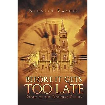 Before It Gets Too Late Story of the Douglas Family by Barnes & Kenneth