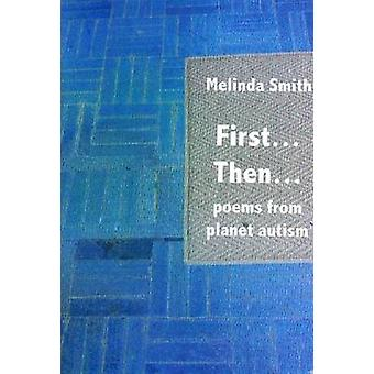 First... Then... poems from planet autism by Smith & Melinda