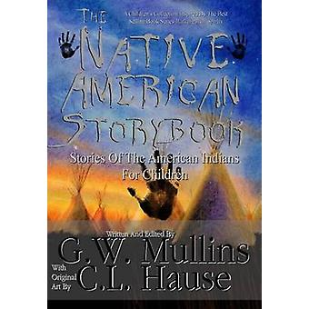 The Native American  Story Book  Stories of the American Indians for Children by Mullins & G.W.