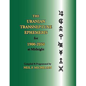 The Uranian Transneptune Ephemeris for 19002050 at Midnight by Michelsen & Neil F.