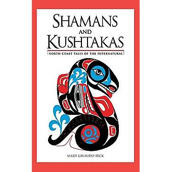 Shamans and Kushtakas North Coast Tales of the Supernatural by Beck & Mary Giraudo