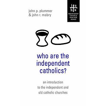Who Are the Independent Catholics by Plummer & John P.