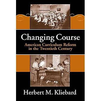 Changing Course - American Curriculum Reform in the 20th Century by He