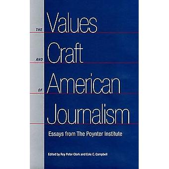 The Values and Craft of American Journalism - Essays from the Poynter