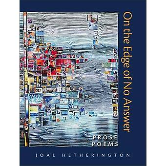 On the Edge of No Answer - Prose Poems by Joal Hetherington - 97808723