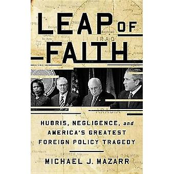 Leap of Faith - Hubris - Negligence - and America's Greatest Foreign P