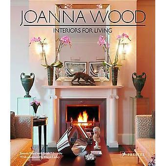 Joanna Wood - Interiors for Living by Joanna Wood - Sarah Edworthy - D