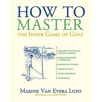 How to Master the Inner Game of Golf by Maxine Van Evera Lupo - Dom L