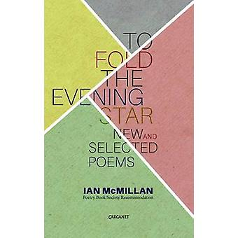 To Fold the Evening Star by Ian McMillan - 9781784101886 Book
