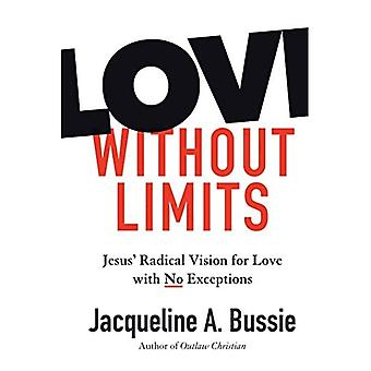 Love Without Limits: Jesus'� Radical Vision for Love with No Exceptions