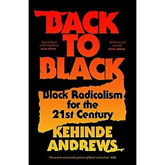 Back to Black - Black Radicalism for the 21st Century by Kehinde Andre