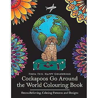 Cockapoos Go Around the World Colouring Book: Stress-Relieving, Calming Patterns and Designs Volume� 1 (Cockapoos Go Around the World)
