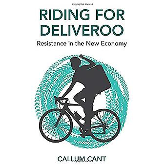 Riding for Deliveroo - Resistance in the New Economy by Callum Cant -