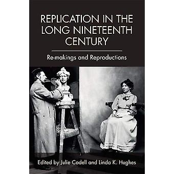 Replication in the Long Nineteenth Century - Re-Makings and Reproducti