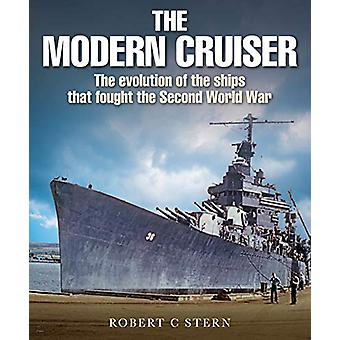 The Modern Cruiser - The Evolution of the Ships that Fought the Second